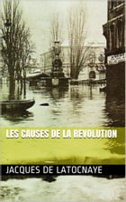 Les causes de la revolution by Jacques de LATOCNAYE