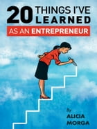 20 Things I've Learned as an Entrepreneur by Alicia Morga