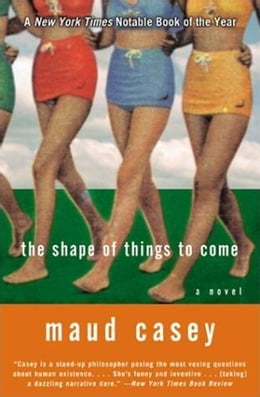 Book The Shape of Things to Come: A Novel by Maud Casey