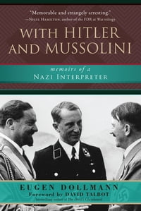 With Hitler and Mussolini: Memoirs of a Nazi Interpreter
