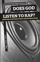 "Does God Listen to Rap?: Christians and the World's Most Controversial Music by Curtis 'Voice"" Allen"