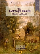 The Cottage Farm: Month by Month by F. E. Green