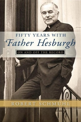 Book Fifty Years with Father Hesburgh: On and Off the Record by Schmuhl, Robert