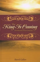 The King is Coming: Devotional Prayer Journal by Sherril Gallien