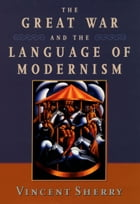 The Great War and the Language of Modernism by Vincent Sherry