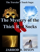 The Traveler's Touch: The Mystery of the Thick Red Socks by Jarrod D. Dixon