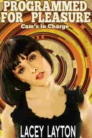Programmed For Pleasure: Cam's In Charge by Lacey Layton
