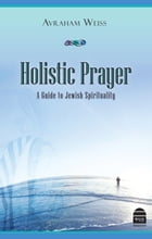 Holistic Prayer: A Guide to Jewish Spirituality by Weiss, Avraham