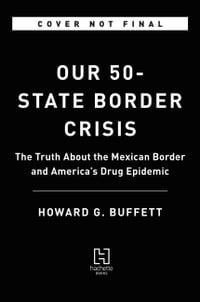 Our 50-State Border Crisis: The Truth About the Mexican Border and America¿s Drug Epidemic