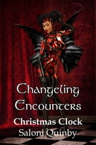 Changeling Encounter: Christmas Clock (Love in the Wild) by Saloni Quinby