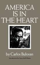 America Is in the Heart: A Personal History by Carlos Bulosan