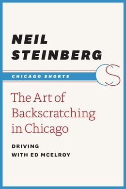 Book The Art of Backscratching in Chicago: Driving with Ed McElroy by Neil Steinberg