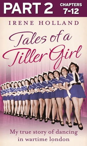 Tales of a Tiller Girl Part 2 of 3 by Irene Holland