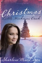 Christmas Comes to Little Hickman Creek by Sharlene MacLaren