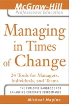Managing in Times of Change: 24 Tools for Managers, Individuals, and Teams