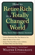How to Retire Rich in a Totally Changed World: Why You're Not in Kansas Anymore by Walter Updegrave