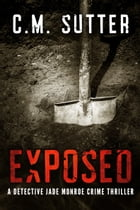 Exposed: A Detective Jade Monroe Crime Thriller Book 5 by C.M. Sutter
