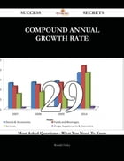 Compound Annual Growth Rate 29 Success Secrets - 29 Most Asked Questions On Compound Annual Growth Rate - What You Need To Know