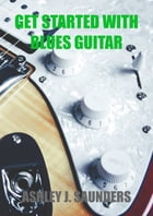 Get Started with Blues Guitar by Ashley J. Saunders