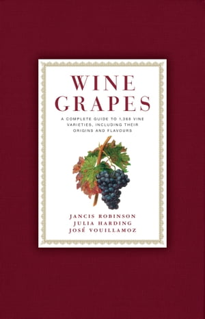 Wine Grapes: A Complete Guide to 1,368 Vine Varieties, Including Their Origins and Flavours de Jancis Robinson