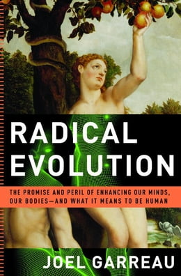 Book Radical Evolution: The Promise and Peril of Enhancing Our Minds, Our Bodies -- and What It Means to… by Joel Garreau