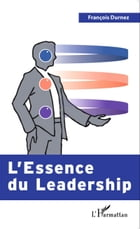 L'Essence du Leadership by François Durnez