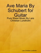 Ave Maria By Schubert for Guitar - Pure Sheet Music By Lars Christian Lundholm by Lars Christian Lundholm