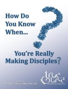 How Do You Know When You're Really Making Disciples? by Michael Godfrey