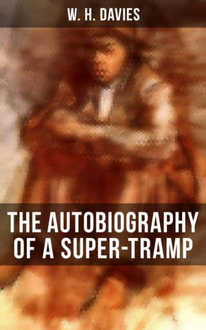 THE AUTOBIOGRAPHY OF A SUPER-TRAMP: The life of William Henry Davies by W. H. Davies