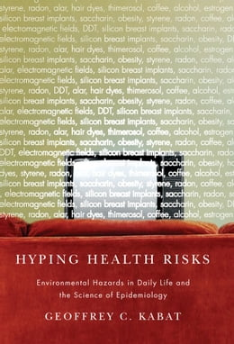 Book Hyping Health Risks: Environmental Hazards in Daily Life and the Science of Epidemiology by Geoffrey C Kabat