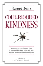 Cold-Blooded Kindness: Neuroquirks of a Codependent Killer, or Just Give Me a Shot at Loving You, Dear, and Other Reflectio by Barbara Oakley