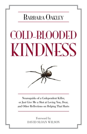 Cold-Blooded Kindness Neuroquirks of a Codependent Killer,  or Just Give Me a Shot at Loving You,  Dear,  and Other Reflections on Helping That Hurts