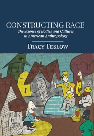 Constructing Race The Science of Bodies and Cultures in American Anthropology