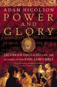 Power and Glory: Jacobean England and the Making of the King James Bible (Text only)