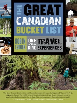Book The Great Canadian Bucket List: One-of-a-Kind Travel Experiences by Robin Esrock