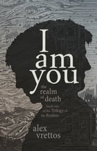 I Am You: The Realm Of Death by Alex Vrettos