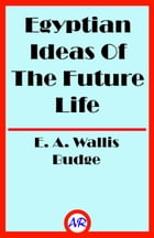 Egyptian Ideas Of The Future Life (Illustrated) by E. A. Wallis Budge