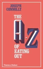 The A-Z of Eating Out by Joseph Connolly