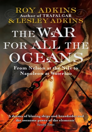 The War For All The Oceans From Nelson at the Nile to Napoleon at Waterloo