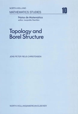 Book Topology and Borel structure: Descriptive topology and set theory with applications to functional… by Christensen, J. P. R.