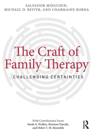 The Craft of Family Therapy Challenging Certainties