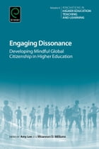 Engaging Dissonance: Developing Mindful Global Citizenship in Higher Education by Amy Lee