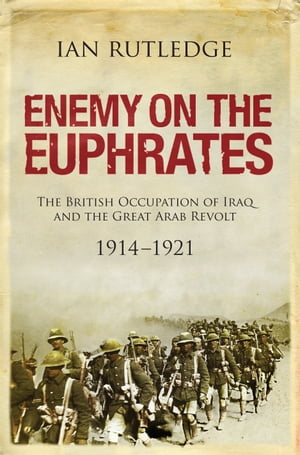 Enemy on the Euphrates The Battle for Iraq,  1914 1921