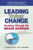 Leading Strategic Change: Breaking Through the Brain Barrier by J. Stewart Black