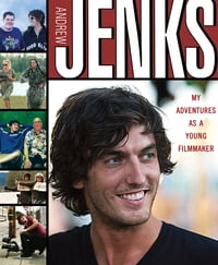 Andrew Jenks: My Adventures as a Young Filmmaker