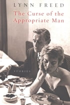 The Curse of the Appropriate Man: Stories by Lynn Freed