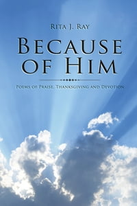 Because of Him: Poems of Praise, Thanksgiving and Devotion