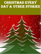 Christmas Every Day & Other Stories by William Dean Howells