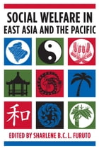 Social Welfare in East Asia and the Pacific by Sharlene Furuto