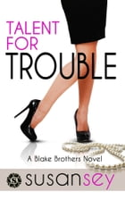 Talent for Trouble: The Blake Brothers Trilogy, book 2 by Susan Sey